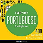 Everyday Portuguese for Beginners - 400 Actions & Activities: Beginner Portuguese #1 |  Innovative Language Learning LLC