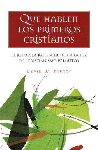 Que Hablen Los Primeros Cristianos (Spanish Edition)