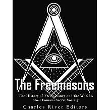 The Freemasons: The History of Freemasonry and the World's Most Famous Secret Society