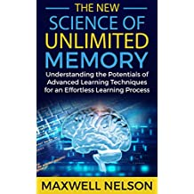 The New Science of Unlimited Memory: Understanding the Potentials of Advanced Learning Techniques for an Effortless Learning Process