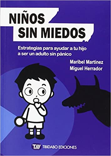 Estrategias Para Ayudar A Tu Hijo A Ser Un Adulto Sin Pánico Sentirse bien: Amazon.es: Maribel Martínez, Miguel Herrador, José Sanmartín: Libros