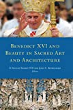 Benedict XVI and Beauty in Sacred Art and Architecture, Vincent Twomey, 1846823099