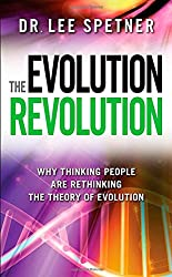 The Evolution Revolution: Why Thinking People Are Rethinking the Theory of Evolution
