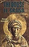 Théodose le Grand, 379-395. Le pouvoir et la foi par Maraval