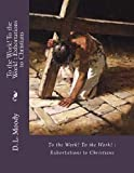 To the Work! to the Work! : Exhortations to Christians, D. Moody, 1484104943