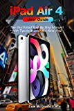 iPad Air 4 User Guide: The Illustrated Step By Step