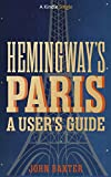 Hemingway's Paris: A User's Guide (Kindle Single)