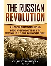 The Russian Revolution: A Captivating Guide to the February and October Revolutions and the Rise of the Soviet Union Led by Vladimir Lenin and the Bolsheviks