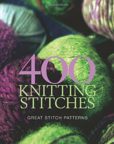 400 Knitting Stitches: Great Stitch Patterns (Knitting): Great Stitch Patterns (Knitting): Great Stitch Patterns (Knitting) (400 Knitting Stitches)