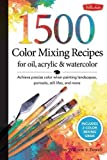 1,500 Color Mixing Recipes for Oil, Acrylic & Watercolor
