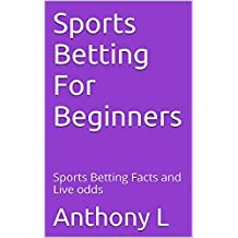Sports Betting For Beginners: Sports Betting Facts and Live odds