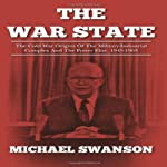 The War State: The Cold War Origins Of The Military-Industrial Complex And The Power Elite, 1945-1963 | Michael Swanson