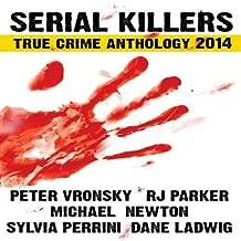 Serial Killers True Crime Anthology 2014: Annual Anthology (Volume 1)