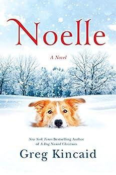 Noelle: A Novel (A Dog Named Christmas) by [Kincaid, Greg]