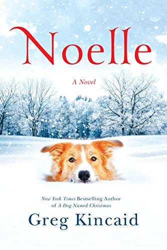 Noelle: A Novel (A Dog Named Christmas) by [Kincaid, Greg]
