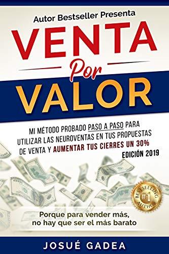 Venta Por Valor: mi método testado paso a paso para utilizar las neuroventas en tus propuestas de venta y aumentar tus cierres un 30% (Spanish ...