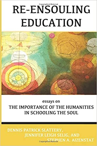 buy re ensouling education essays on the importance of the  re ensouling education essays on the importance of the humanities in  schooling the soul paperback  import  mar