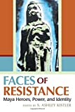 img - for Faces of Resistance: Maya Heroes, Power, and Identity book / textbook / text book