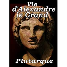 Vie d'Alexandre le Grand (French Edition)