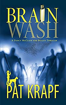 BRAINWASH (A Darcy McClain and Bullet Thriller Book 1) by [Krapf, Pat]