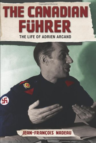 The Canadian Fuhrer: The Life of Adrien Arcand