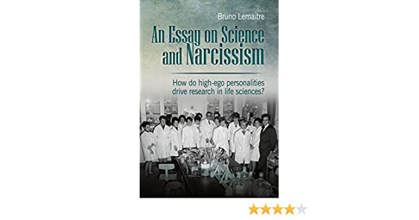 an essay on science and narcissism how do highego personalities  an essay on science and narcissism how do highego personalities drive  research in life sciences  kindle edition by bruno lemaitre