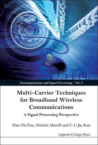 Multi Carrier Techniques For Broadband Wireless Communications  A Signal Processing Perspective  Communications And Signal Processing Band 3