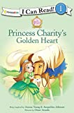 Princess Charity's Golden Heart (I Can Read!/Princess Parables)