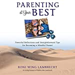Parenting at Your Best: Powerful Reflections and Straightforward Tips for Becoming a Mindful Parent | Roni Wing Lambrecht