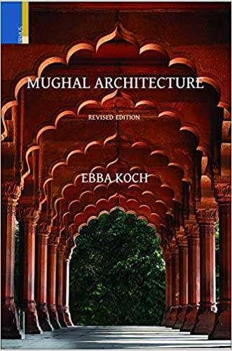 mughal architecture an outline of its history and development 1526 1858 ebba koch 9789380607535 books amazonca