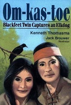 Om-kas-toe: Blackfeet Twin Captures an Elkdog (Amazing Indian Children Book 3) by [Thomasma, Kenneth]