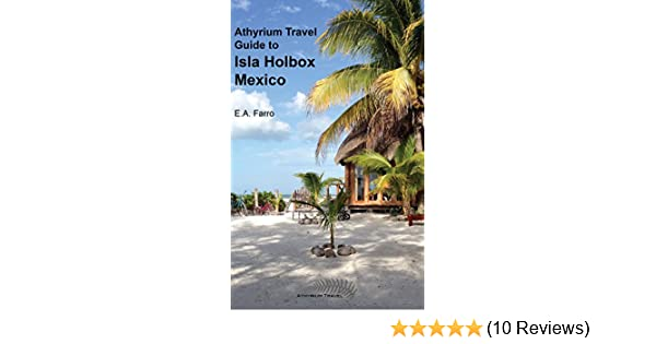 Amazon.com: Athyrium Guide to Isla Holbox: Isla Holbox Yucatan Peninsula, Mexico eBook: E. A. Farro: Kindle Store