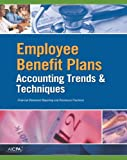 Employee Benefit Plans : Accounting Trends and Techniques, Aicpa, 0870518852