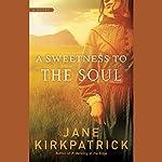 A Sweetness to the Soul   Jane Kirkpatrick