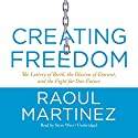 Creating Freedom: The Lottery of Birth, the Illusion of Consent, and the Fight for Our Future Audiobook by Raoul Martinez Narrated by Steve West