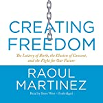 Creating Freedom: The Lottery of Birth, the Illusion of Consent, and the Fight for Our Future | Raoul Martinez