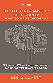 STUTTERING & ANXIETY SELF-CURES: WHAT 100+ PWS TAUGHT ME by [LOVETT, LEE G]