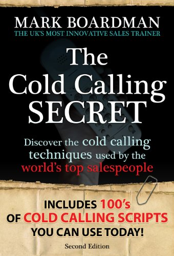 THE COLD CALLING SECRET: Discover the NEW ground-breaking cold calling techniques that get results! Readable on Kindle, PC, Mac or iPad