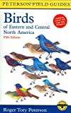 : A Peterson Field Guide to the Birds of Eastern and Central North America (Peterson Field Guides)