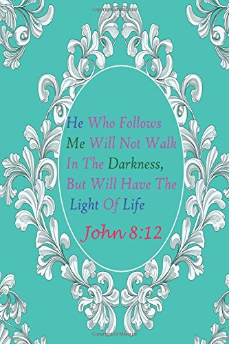 John 8:12 He Who Follows Me Will Not Walk In The Darkness,But Will Have The Light: Bible Verse Quote Cover Composition Large Christian Gift Journal ... Paperback (Ruled 6x9 Journals) (Volume 37) pdf epub