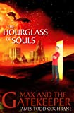 The Hourglass of Souls (Max and the Gatekeeper Book II)