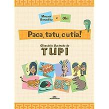 Paca, tatu e cutia!: Glossário ilustrado de Tupi