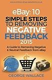 ebay negative - eBay: 10 Simple Steps to removing negative feedback 2015: A Guide to Removing Negative & Neutral Feedback from eBay