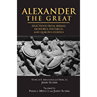 Alexander The Great: Selections from Arrian, Diodorus, Plutarch, and Quintus Curtius (Hackett Classics)
