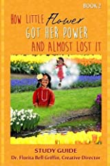How Little Flower Got Her Power And Almost Lost It: Study Guide (Children of The World Storybook and Educational Series) by Griffin PhD Florita Bell (2015-03-31) Paperback Paperback
