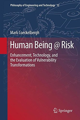 Human Being @ Risk: Enhancement, Technology, and the Evaluation of Vulnerability Transformations (Philosophy of Engineer