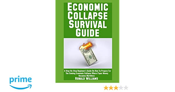 Economic collapse survival guide a step by step beginners guide economic collapse survival guide a step by step beginners guide on how to prepare for the coming economic collapse where paper money becomes worthless fandeluxe Choice Image