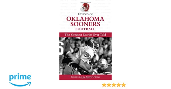 Echoes of Oklahoma Sooners Football: The Greatest Stories Ever Told (Echoes of…)