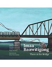 Imaa Baawitigong: There at The Bridge