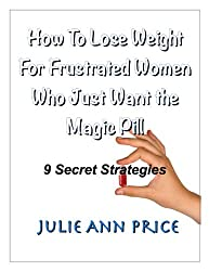 How To Lose Weight For Frustrated Women Who Just Want the Magic Pill